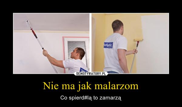 Nie ma jak malarzom – Co spierd#lą to zamarzą