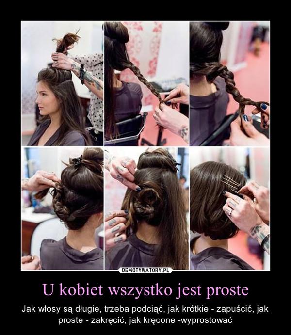 U kobiet wszystko jest proste – Jak włosy są długie, trzeba podciąć, jak krótkie - zapuścić, jak proste - zakręcić, jak kręcone -wyprostować