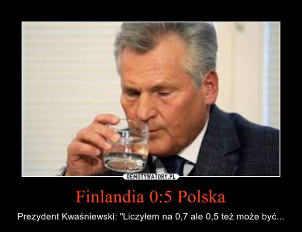 """Finlandia 0:5 Polska – Prezydent Kwaśniewski: """"Liczyłem na 0,7 ale 0,5 też może być..."""