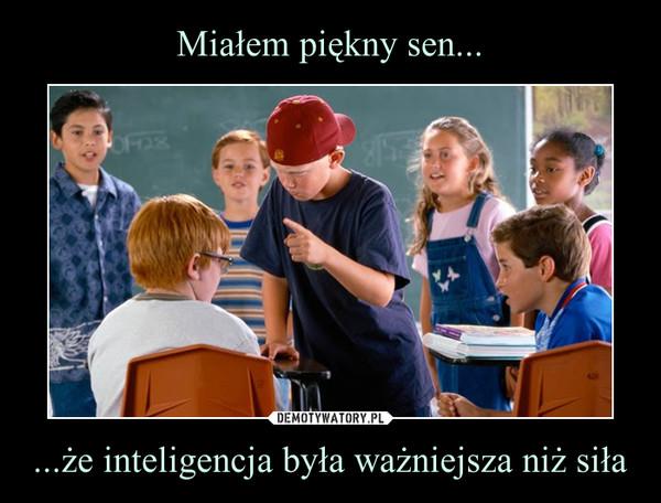 ...że inteligencja była ważniejsza niż siła –