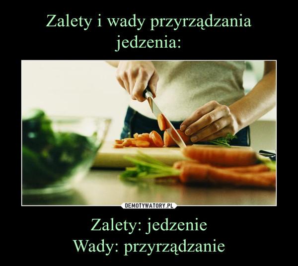 Zalety: jedzenieWady: przyrządzanie –