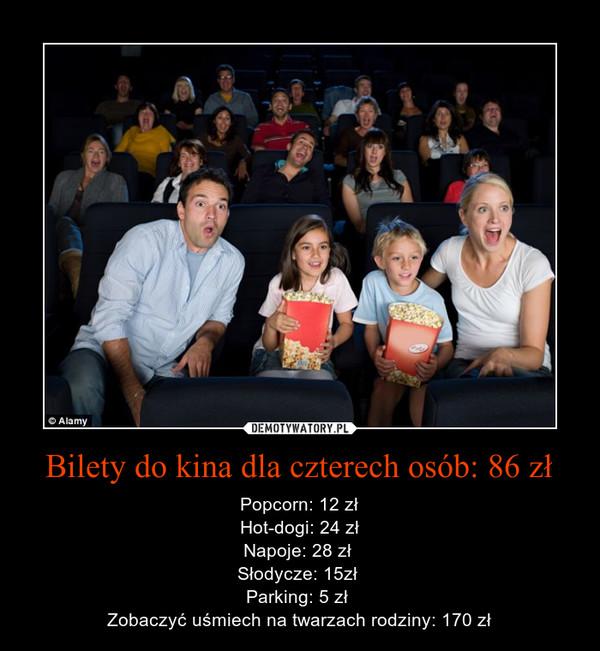 Bilety do kina dla czterech osób: 86 zł – Popcorn: 12 złHot-dogi: 24 złNapoje: 28 zł Słodycze: 15zł Parking: 5 zł Zobaczyć uśmiech na twarzach rodziny: 170 zł