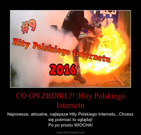 CO ON ZROBIŁ?! |Hity Polskiego Internetu – Najnowsze, aktualne, najlepsze Hity Polskiego Internetu...Chcesz się pośmiać to oglądaj!Po po prostu WIOCHA!