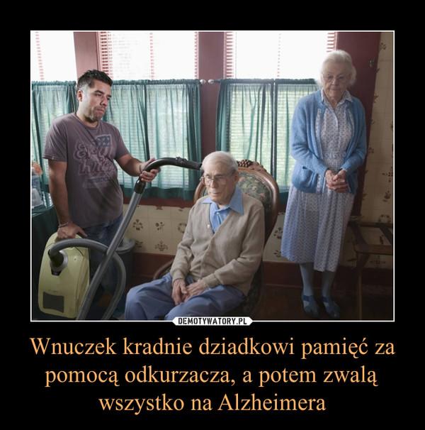 Wnuczek kradnie dziadkowi pamięć za pomocą odkurzacza, a potem zwalą wszystko na Alzheimera –