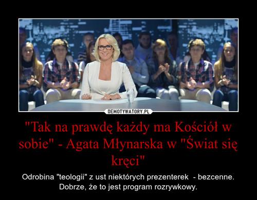"""""""Tak na prawdę każdy ma Kościół w sobie"""" - Agata Młynarska w """"Świat się kręci"""""""