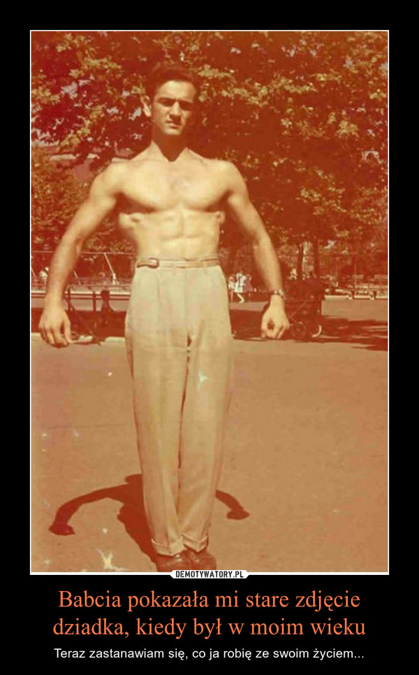 Babcia pokazała mi stare zdjęcie dziadka, kiedy był w moim wieku – Teraz zastanawiam się, co ja robię ze swoim życiem...