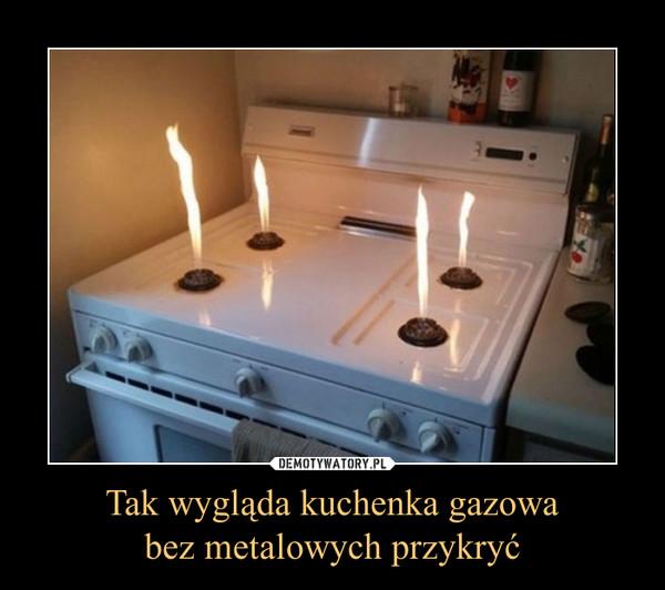 Tak wygląda kuchenka gazowabez metalowych przykryć –