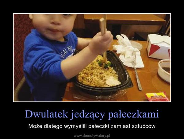 Dwulatek jedzący pałeczkami – Może dlatego wymyślili pałeczki zamiast sztućców