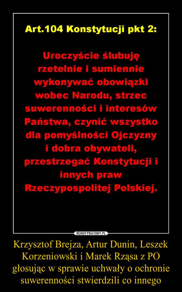 Krzysztof Brejza, Artur Dunin, Leszek Korzeniowski i Marek Rząsa z PO głosując w sprawie uchwały o ochronie suwerenności stwierdzili co innego –