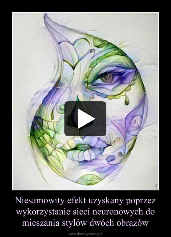 Niesamowity efekt uzyskany poprzez wykorzystanie sieci neuronowych do mieszania stylów dwóch obrazów –