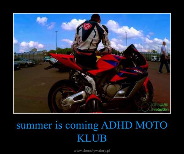 summer is coming ADHD MOTO KLUB –