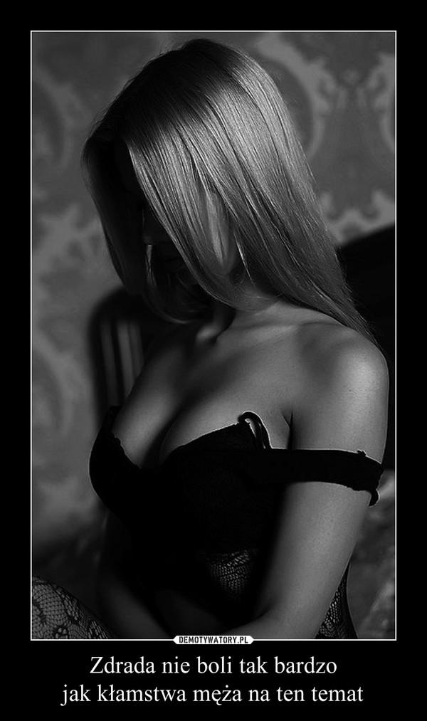 Zdrada nie boli tak bardzojak kłamstwa męża na ten temat –