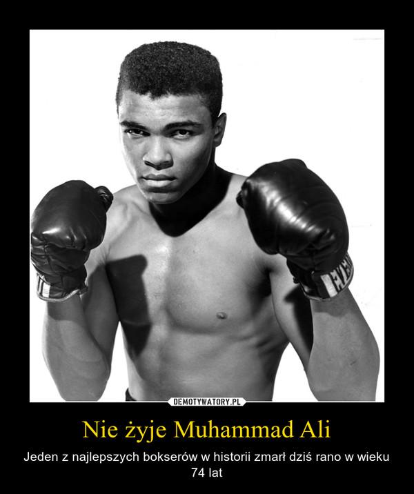 Nie żyje Muhammad Ali – Jeden z najlepszych bokserów w historii zmarł dziś rano w wieku 74 lat