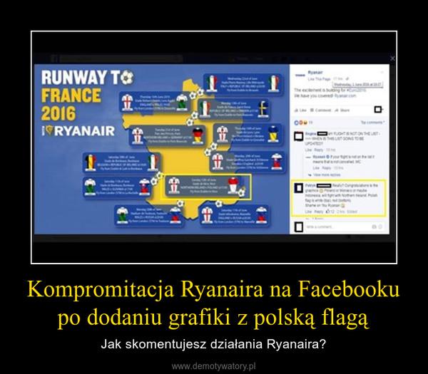 Kompromitacja Ryanaira na Facebooku po dodaniu grafiki z polską flagą – Jak skomentujesz działania Ryanaira?