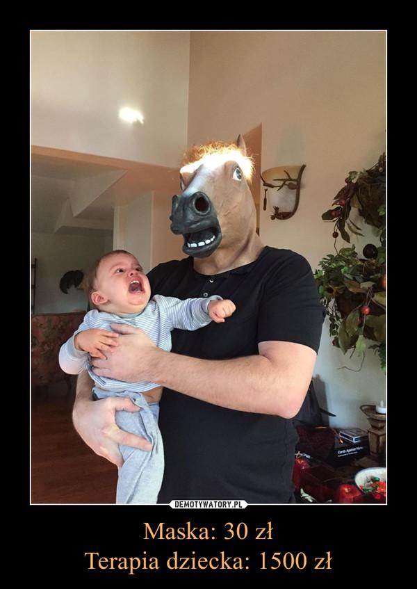 Maska: 30 złTerapia dziecka: 1500 zł –