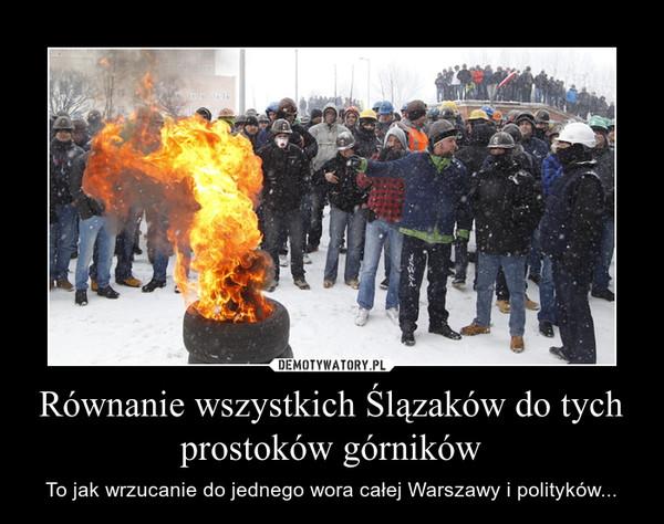 Równanie wszystkich Ślązaków do tych prostoków górników – To jak wrzucanie do jednego wora całej Warszawy i polityków...
