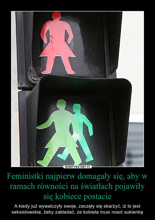 Feministki najpierw domagały się, aby w ramach równości na światłach pojawiły się kobiece postacie – A kiedy już wywalczyły swoje, zaczęły się skarżyć, iż to jest seksistowskie, żeby zakładać, że kobieta musi nosić sukienkę