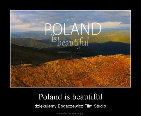 Poland is beautiful – dziękujemy Bogaczewicz Film Studio
