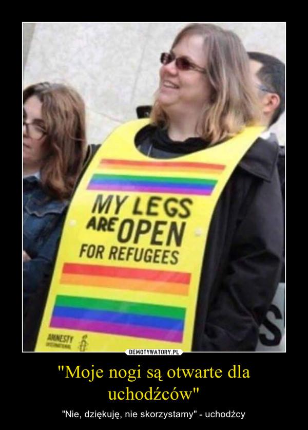 """""""Moje nogi są otwarte dla uchodźców"""" – """"Nie, dziękuję, nie skorzystamy"""" - uchodźcy"""