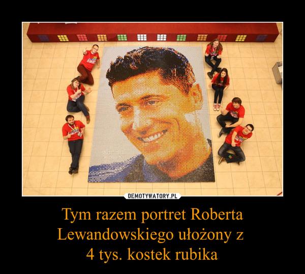 Tym razem portret Roberta Lewandowskiego ułożony z 4 tys. kostek rubika –