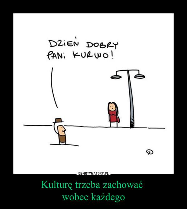 Kulturę trzeba zachować wobec każdego –