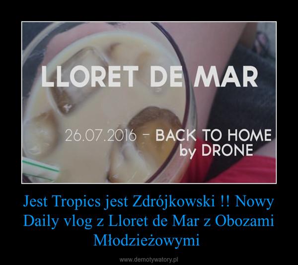Jest Tropics jest Zdrójkowski !! Nowy Daily vlog z Lloret de Mar z Obozami Młodzieżowymi  –