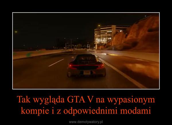 Tak wygląda GTA V na wypasionym kompie i z odpowiednimi modami –