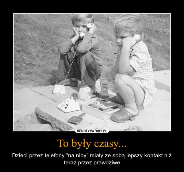 """To były czasy... – Dzieci przez telefony """"na niby"""" miały ze sobą lepszy kontakt niż teraz przez prawdziwe"""