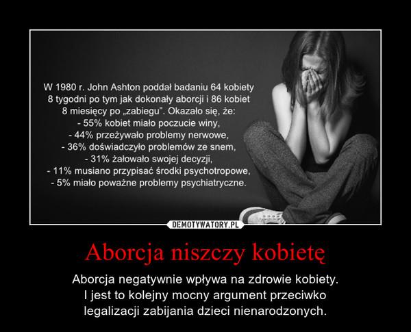 Aborcja niszczy kobietę – Aborcja negatywnie wpływa na zdrowie kobiety.I jest to kolejny mocny argument przeciwkolegalizacji zabijania dzieci nienarodzonych.