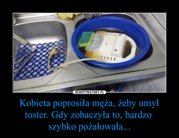 Kobieta poprosiła męża, żeby umył toster. Gdy zobaczyła to, bardzo szybko pożałowała... –