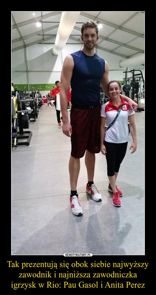 Tak prezentują się obok siebie najwyższy zawodnik i najniższa zawodniczka igrzysk w Rio: Pau Gasol i Anita Perez –