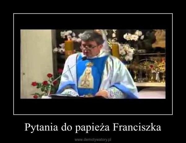 Pytania do papieża Franciszka –