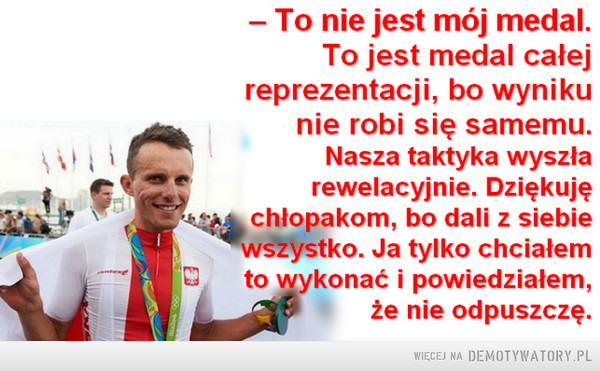 – To nie jest mój medal. To jest medal całej reprezentacji... –