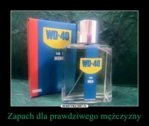 Zapach dla prawdziwego mężczyzny –