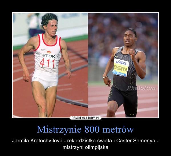Mistrzynie 800 metrów – Jarmila Kratochvílová - rekordzistka świata i Caster Semenya - mistrzyni olimpijska