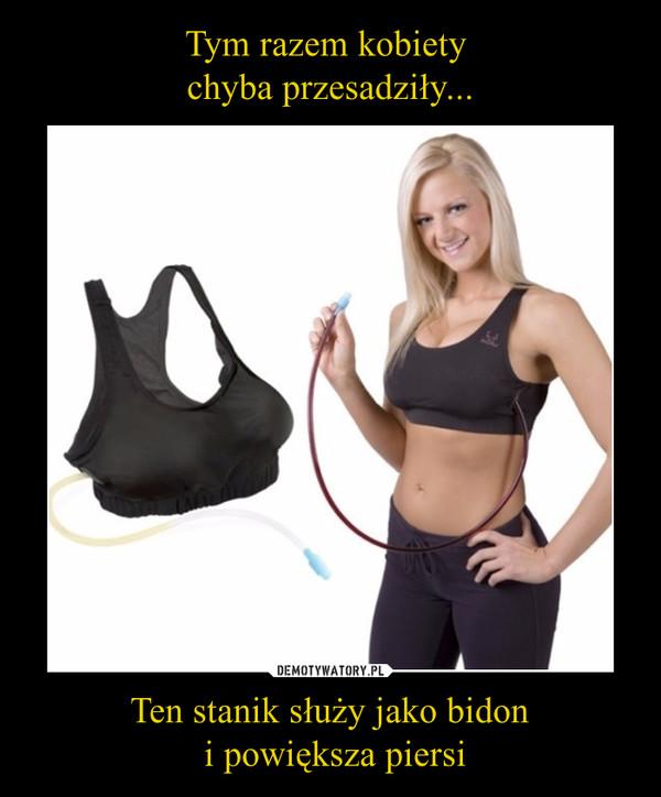 Ten stanik służy jako bidon i powiększa piersi –