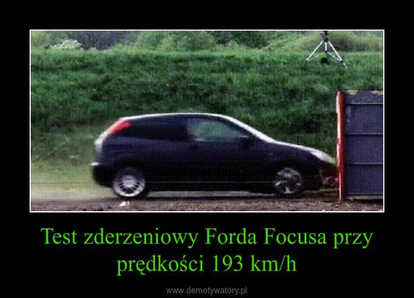 Test zderzeniowy Forda Focusa przy prędkości 193 km/h –