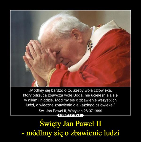 Święty Jan Paweł II- módlmy się o zbawienie ludzi –