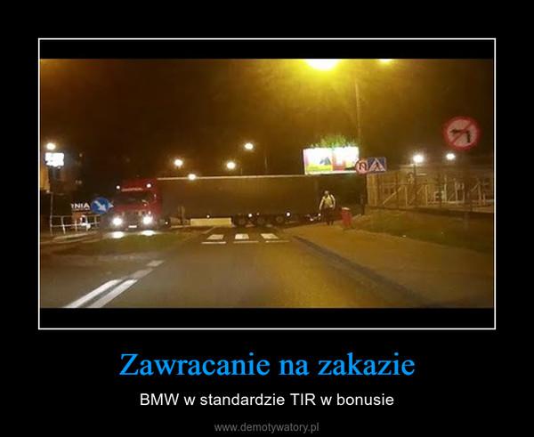 Zawracanie na zakazie – BMW w standardzie TIR w bonusie