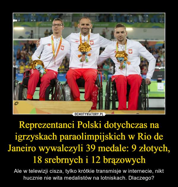 Reprezentanci Polski dotychczas na igrzyskach paraolimpijskich w Rio de Janeiro wywalczyli 39 medale: 9 złotych, 18 srebrnych i 12 brązowych – Ale w telewizji cisza, tylko krótkie transmisje w internecie, nikt hucznie nie wita medalistów na lotniskach. Dlaczego?