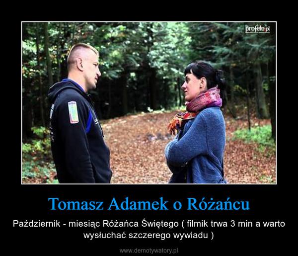 Tomasz Adamek o Różańcu – Październik - miesiąc Różańca Świętego ( filmik trwa 3 min a warto wysłuchać szczerego wywiadu )
