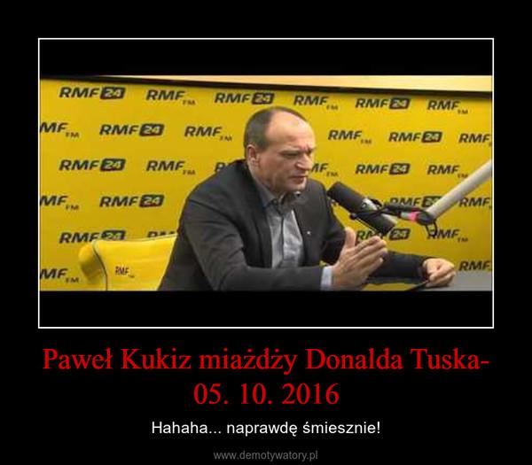 Paweł Kukiz miażdży Donalda Tuska- 05. 10. 2016 – Hahaha... naprawdę śmiesznie!