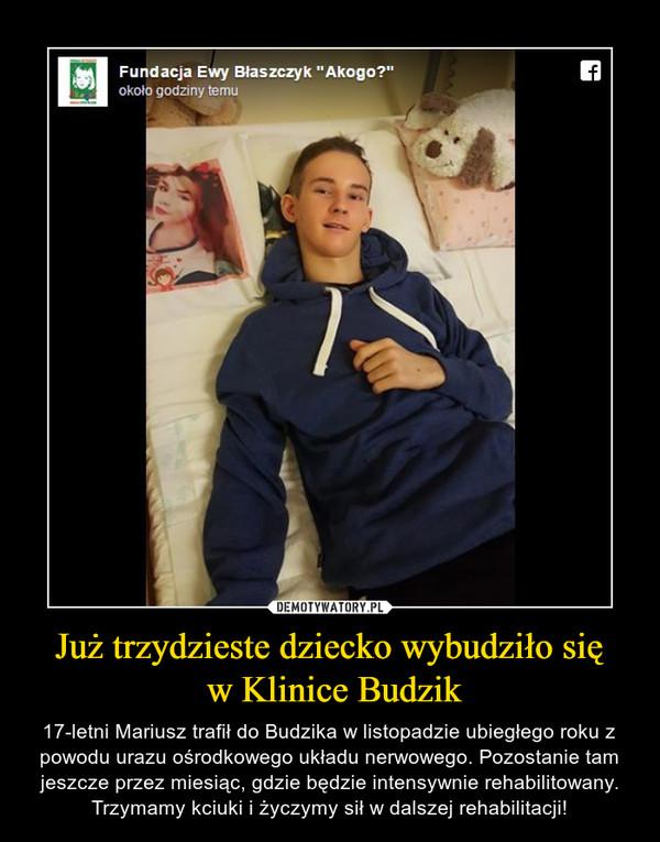 Już trzydzieste dziecko wybudziło się w Klinice Budzik – 17-letni Mariusz trafił do Budzika w listopadzie ubiegłego roku z powodu urazu ośrodkowego układu nerwowego. Pozostanie tam jeszcze przez miesiąc, gdzie będzie intensywnie rehabilitowany. Trzymamy kciuki i życzymy sił w dalszej rehabilitacji!