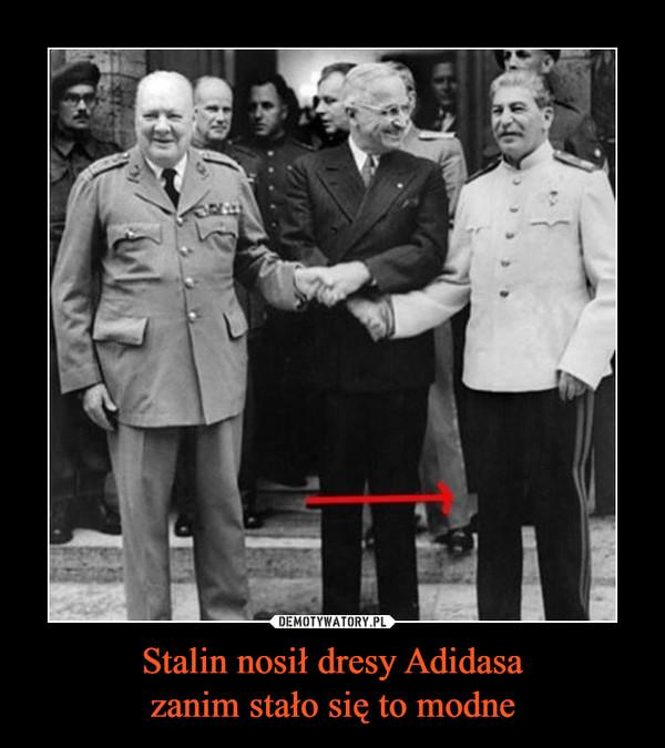 Stalin nosił dresy Adidasazanim stało się to modne –