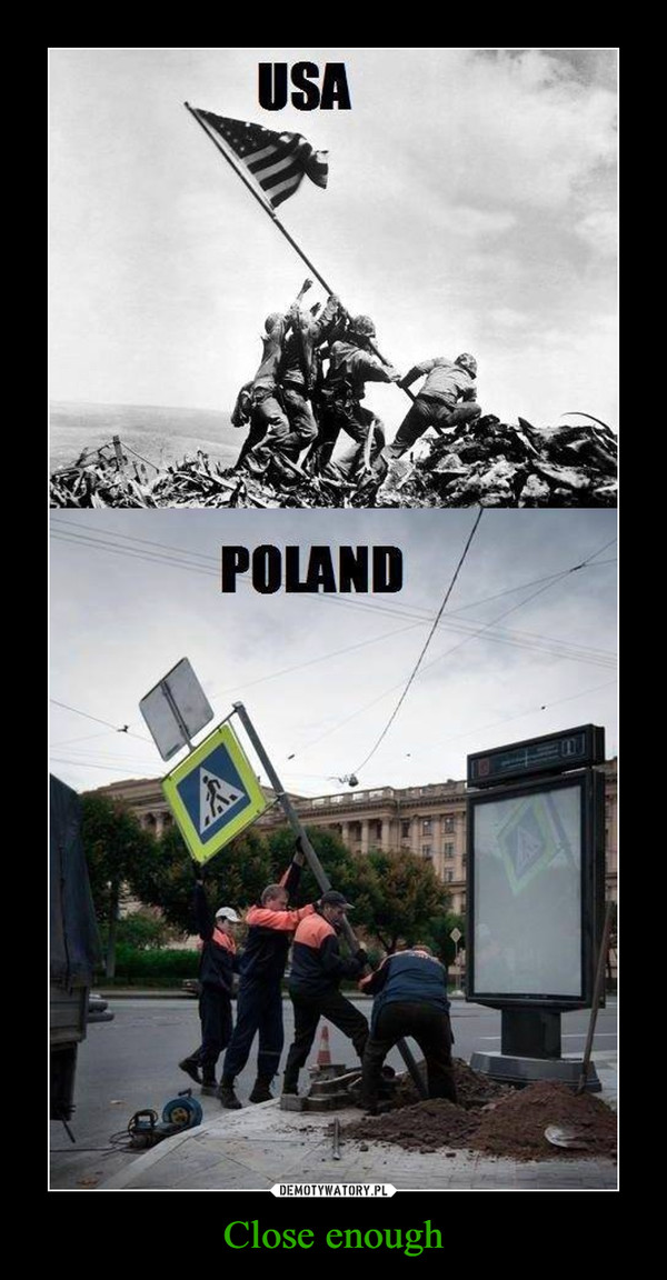 Close enough –  USA POLAND