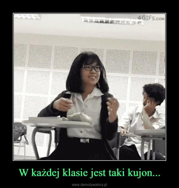 W każdej klasie jest taki kujon... –