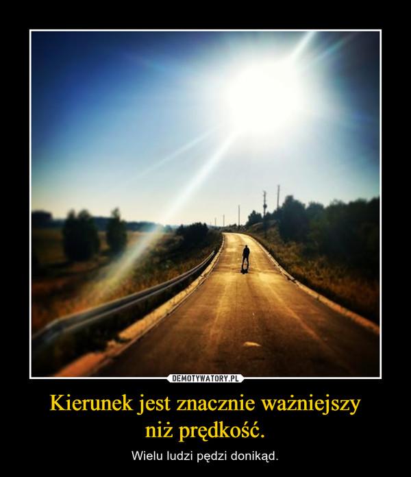 Kierunek jest znacznie ważniejszyniż prędkość. – Wielu ludzi pędzi donikąd.