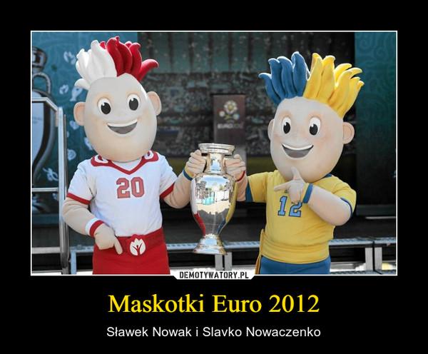 Maskotki Euro 2012 – Sławek Nowak i Slavko Nowaczenko