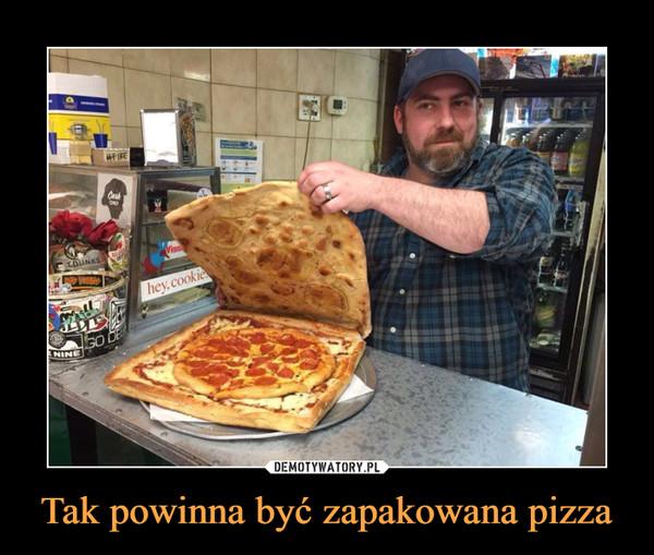 Tak powinna być zapakowana pizza –