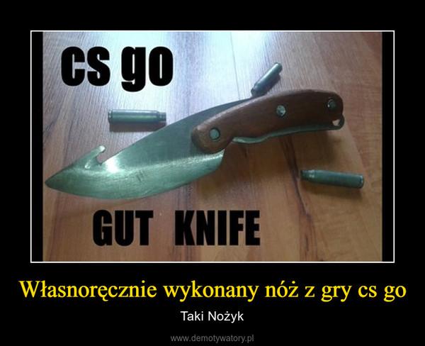 Własnoręcznie wykonany nóż z gry cs go – Taki Nożyk